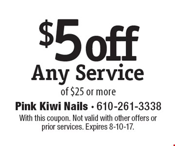 $5 off Any Service of $25 or more. With this coupon. Not valid with other offers or prior services. Expires 8-10-17.