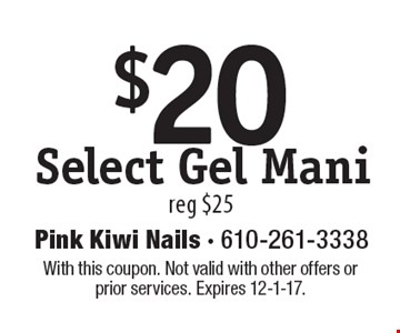 $20 Select Gel Mani. Reg $25. With this coupon. Not valid with other offers or prior services. Expires 12-1-17.