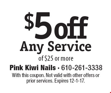 $5 off Any Service of $25 or more. With this coupon. Not valid with other offers or prior services. Expires 12-1-17.