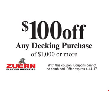 $100 off Any Decking Purchase of $1,000 or more. With this coupon. Coupons cannot be combined. Offer expires 4-14-17.*Some restrictions may a10ly. Please see store for complete details. Not valid on prior purchases. Must present coupon at time of agreement. Coupon can be used at any location. One coupon per household.