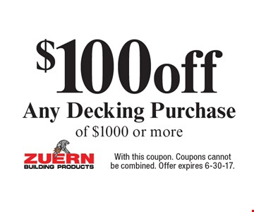 $100off Any Decking Purchase of $1000 or more. With this coupon. Coupons cannotbe combined. Offer expires 6-30-17.*Some restrictions may apply. Please see store for complete details. Not valid on prior purchases. Must present coupon at time of agreement. Coupon can be used at any location. One coupon per household.