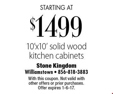 starting at $1499 10'x10' solid wood kitchen cabinets. With this coupon. Not valid with other offers or prior purchases. Offer expires 1-6-17.