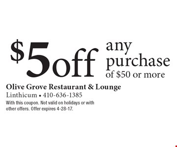 $5 off any purchase of $50 or more. With this coupon. Not valid on holidays or with other offers. Offer expires 4-28-17.