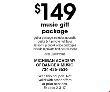 $149 music gift package. Guitar package includes acoustic guitar & 4 private half hour lessons, piano & voice packages include 8 private half hour lessonsover $200 value. With this coupon. Not valid with other offers or prior services. Expires 2-3-17.