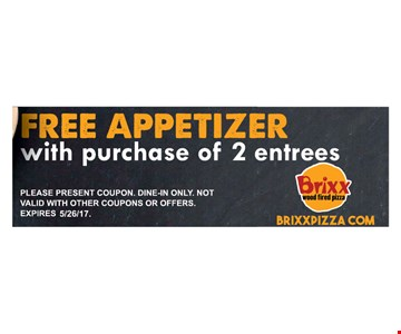 Free appetizer with purchase of 2 entreesplease present coupon. Dine0in only . not valid with other coupons or offers