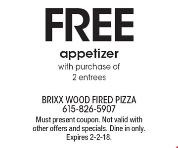 FREE appetizer with purchase of 2 entrees. Must present coupon. Not valid with other offers and specials. Dine in only. Expires 2-2-18.