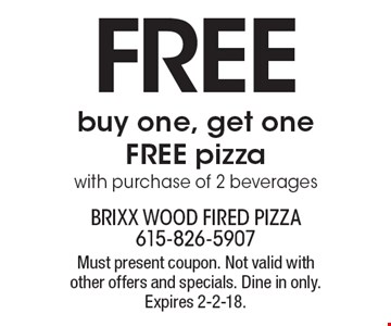 FREE buy one, get one FREE pizza with purchase of 2 beverages. Must present coupon. Not valid with other offers and specials. Dine in only. Expires 2-2-18.