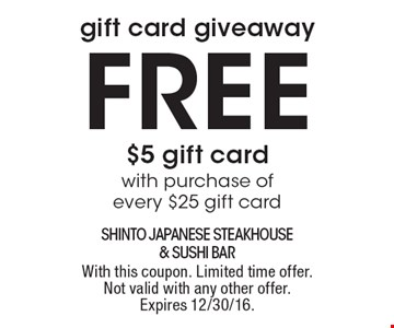 Gift Card Giveaway. Free $5 gift card with purchase of every $25 gift card. With this coupon. Limited time offer. Not valid with any other offer. Expires 12/30/16.