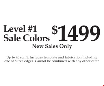 $1499 Level #1Sale Colors New Sales Only. Up to 40 sq. ft. Includes template and fabrication including one of 8 free edges. Cannot be combined with any other offer.