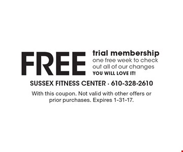 Free trial membership. One free week to check out all of our changes. YOU WILL LOVE IT! With this coupon. Not valid with other offers or prior purchases. Expires 1-31-17.