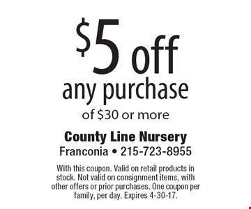 $5 off any purchase of $30 or more. With this coupon. Valid on retail products in stock. Not valid on consignment items, with other offers or prior purchases. One coupon per family, per day. Expires 4-30-17.