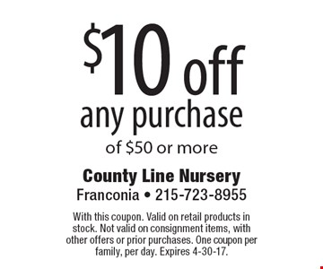 $10 off any purchase of $50 or more. With this coupon. Valid on retail products in stock. Not valid on consignment items, with other offers or prior purchases. One coupon per family, per day. Expires 4-30-17.