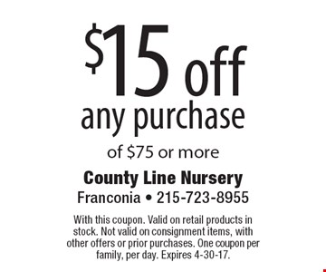 $15 off any purchase of $75 or more. With this coupon. Valid on retail products in stock. Not valid on consignment items, with other offers or prior purchases. One coupon per family, per day. Expires 4-30-17.
