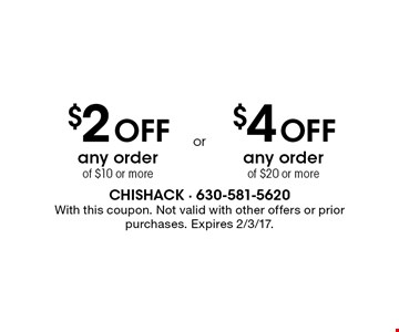 $2 Off any order of $10 or more OR $4 Off any order of $20 or more. With this coupon. Not valid with other offers or prior purchases. Expires 2/3/17.