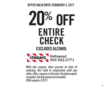 20% OFF entire check. Excludes alcohol. With this coupon. Must present at time of ordering. Not valid in conjunction with any other offer, coupon or discount. No photocopies accepted. Tax & gratuity not included. Offer expires 2/3/17.