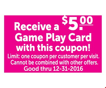 Receive a $5.00 Game Play Card with this coupon!