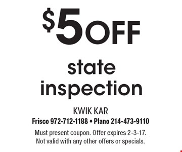 $5 Off state inspection. Must present coupon. Offer expires 2-3-17. Not valid with any other offers or specials.