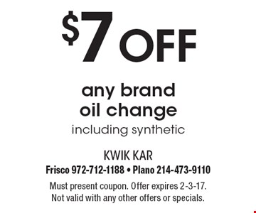 $7 Off any brand oil change including synthetic. Must present coupon. Offer expires 2-3-17. Not valid with any other offers or specials.