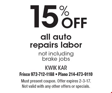 15% Off all auto repairs labor not including brake jobs. Must present coupon. Offer expires 2-3-17. Not valid with any other offers or specials.