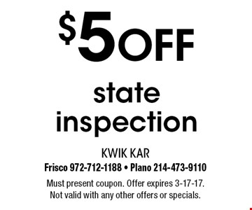 $5 off state inspection. Must present coupon. Offer expires 3-17-17. Not valid with any other offers or specials.