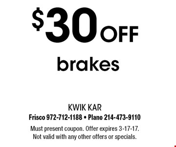$30 off brakes. Must present coupon. Offer expires 3-17-17. Not valid with any other offers or specials.