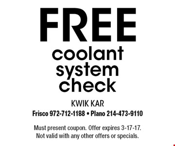 Free coolant system check. Must present coupon. Offer expires 3-17-17. Not valid with any other offers or specials.