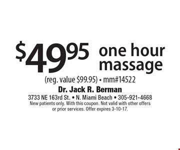 $49.95 one hour massage (reg. value $99.95) - mm#14522. New patients only. With this coupon. Not valid with other offers or prior services. Offer expires 3-10-17.