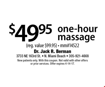 $49.95 one-hour massage (reg. value $99.95) - mm#14522. New patients only. With this coupon. Not valid with other offers or prior services. Offer expires 4-14-17.