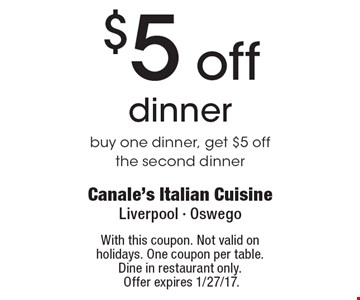 $5 off dinner buy one dinner, get $5 off the second dinner. With this coupon. Not valid on holidays. One coupon per table. Dine in restaurant only. Offer expires 1/27/17.