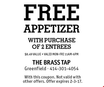 FREE APPETIZER with purchaseof 2 entrees$8.49 Value - Valid Mon-Fri 11am-6pm. With this coupon. Not valid with other offers. Offer expires 2-3-17.