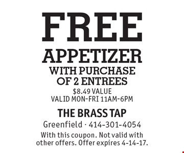 FREE APPETIZER with purchase of 2 entrees $8.49 Value Valid Mon-Fri 11am-6pm. With this coupon. Not valid with other offers. Offer expires 4-14-17.