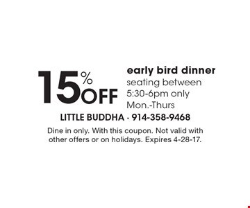 15% OFF early bird dinner seating between 5:30-6pm only Mon.-Thurs. Dine in only. With this coupon. Not valid with other offers or on holidays. Expires 4-28-17.