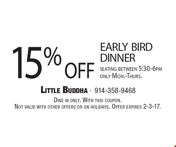 15% off early bird dinner seating between 5:30-6pm only Mon.-Thurs.. Dine in only. With this coupon.Not valid with other offers or on holidays. Offer expires 2-3-17.