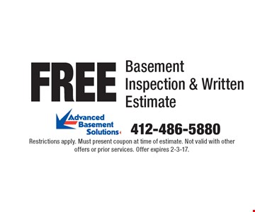 Free Basement Inspection & Written Estimate. Restrictions apply. Must present coupon at time of estimate. Not valid with other offers or prior services. Offer expires 2-3-17.