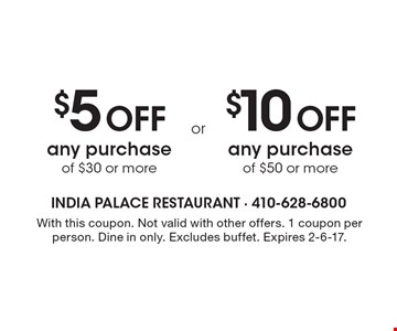 $5 off any purchase of $30 or more OR $10 off any purchase of $50 or more. With this coupon. Not valid with other offers. 1 coupon per person. Dine in only. Excludes buffet. Expires 2-6-17.
