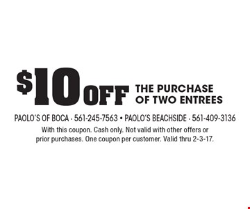 $10 Off THE PURCHASE OF TWO ENTREES. With this coupon. Cash only. Not valid with other offers or prior purchases. One coupon per customer. Valid thru 2-3-17.