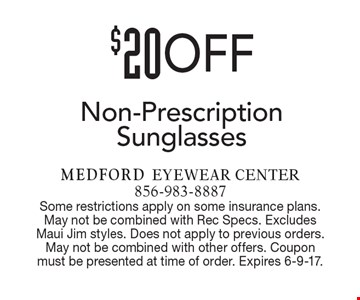 $20 OFF Non-Prescription Sunglasses. Some restrictions apply on some insurance plans. May not be combined with Rec Specs. Excludes Maui Jim styles. Does not apply to previous orders. May not be combined with other offers. Coupon must be presented at time of order. Expires 6-9-17.