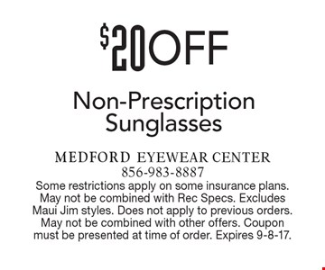 $20OFF Non-Prescription Sunglasses. Some restrictions apply on some insurance plans.May not be combined with Rec Specs. Excludes Maui Jim styles. Does not apply to previous orders. May not be combined with other offers. Coupon must be presented at time of order. Expires 9-8-17.