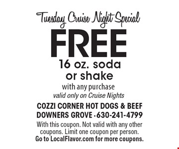 Tuesday Cruise Night Special FREE 16 oz. soda or shake with any purchase valid only on Cruise Nights. With this coupon. Not valid with any other coupons. Limit one coupon per person. Go to LocalFlavor.com for more coupons.
