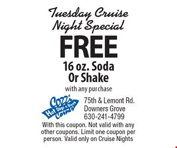 Tuesday Cruise Night Special FREE 16 oz. Soda Or Shake with any purchase. With this coupon. Not valid with any other coupons. Limit one coupon per person. Valid only on Cruise Nights