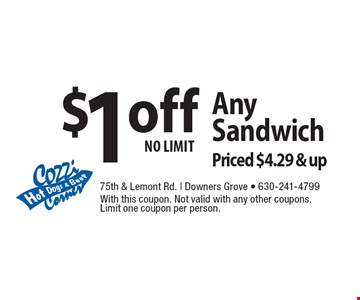 $1off Any SandwichPriced $4.29 & up NO LIMIT. With this coupon. Not valid with any other coupons. Limit one coupon per person.