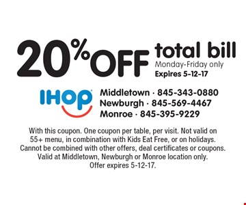 20% off total bill Monday-Friday only Expires 5-12-17. With this coupon. One coupon per table, per visit. Not valid on55+ menu, in combination with Kids Eat Free, or on holidays.Cannot be combined with other offers, deal certificates or coupons.Valid at Middletown, Newburgh or Monroe location only. Offer expires 5-12-17.