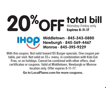 20% off total bill, Monday-Friday only. Expires 9-15-17. With this coupon. Not valid toward $5 Burgers specials. One coupon per table, per visit. Not valid on 55+ menu, in combination with Kids Eat Free, or on holidays. Cannot be combined with other offers, deal certificates or coupons. Valid at Middletown, Newburgh or Monroe location only. Offer expires 9-15-17. Go to LocalFlavor.com for more coupons.