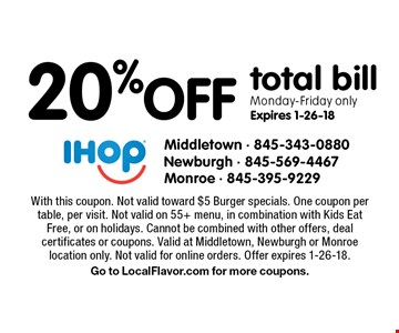 20% off total bill. Monday-Friday only. Expires 1-26-18. With this coupon. Not valid toward $5 Burger specials. One coupon per table, per visit. Not valid on 55+ menu, in combination with Kids Eat Free, or on holidays. Cannot be combined with other offers, deal certificates or coupons. Valid at Middletown, Newburgh or Monroe location only. Not valid for online orders. Offer expires 1-26-18. Go to LocalFlavor.com for more coupons.