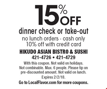 15% Off dinner check or take-out. No lunch orders - cash only. 10% off with credit card. With this coupon. Not valid on holidays. Not combinable. Max. 6 people. Please tip on pre-discounted amount. Not valid on lunch. Expires 2/2/18. Go to LocalFlavor.com for more coupons.