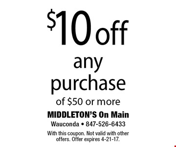 $10 off any purchase of $50 or more. With this coupon. Not valid with other offers. Offer expires 4-21-17.