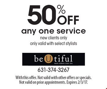 50% OFF any one service. New clients only. Only valid with select stylists. With this offer. Not valid with other offers or specials. Not valid on prior appointments. Expires 2/3/17.