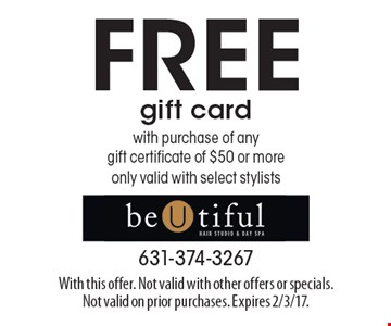 FREE gift card with purchase of any gift certificate of $50 or more. Only valid with select stylists. With this offer. Not valid with other offers or specials.Not valid on prior purchases. Expires 2/3/17.