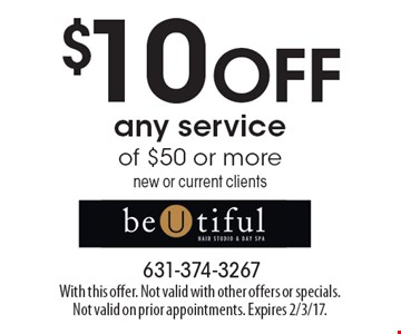 $10 OFF any serviceof $50 or more. New or current clients. With this offer. Not valid with other offers or specials. Not valid on prior appointments. Expires 2/3/17.