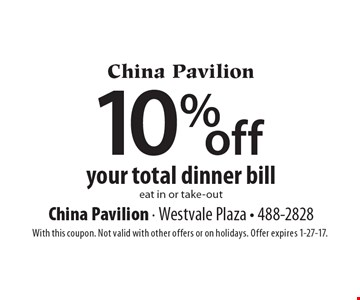 10% off your total dinner bill. Eat in or take-out. With this coupon. Not valid with other offers or on holidays. Offer expires 1-27-17.
